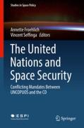 Cover of The United Nations and Space Security: Conflicting Mandates Between UNCPUOS and the CD