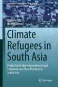 Cover of Climate Refugees in South Asia: Protection Under International Legal Standards and State Practices in South Asia