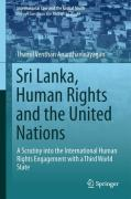 Cover of Sri Lanka, Human Rights and the United Nation: A Scrutiny into the International Human Rights Engagement with a Third World State