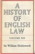 Cover of Sir William Searle Holdsworth: A History of English Law Volume 12: Book V Part 1 - The Centuries of Settlement and Reform 1701-1875 (III)
