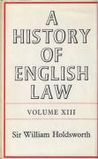 Cover of Sir William Searle Holdsworth: A History of English Law Volume 13: Book V Part I - The Centuries of Settlement and Reform 1701-1875 (IV)