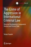 Cover of The Crime of Aggression in International Criminal Law: Historical Development, Comparative Analysis and Present State