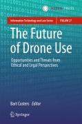 Cover of The Future of Drone Use: Opportunities and Threats from Ethical and Legal Perspectives