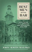 Cover of Best Men of the Bar: The Early Years of the American Bar Association 1878-1928