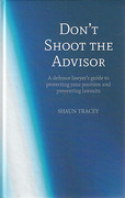 Cover of Don't Shoot the Advisor: A Defence Lawyer's Guide to Protecting Your Position and Preventing Lawsuits
