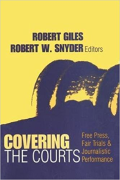Cover of Covering the Courts: Free Press, Fair Trials, and Journalistic Performance (