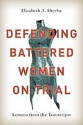 Cover of Defending Battered Women on Trial: Lessons from the Transcripts