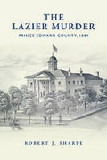 Cover of The Lazier Murder: Prince Edward County, 1884