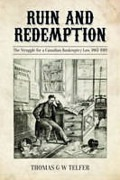 Cover of Ruin and Redemption: The Struggle for a Canadian Bankruptcy Law, 1867-1919