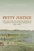 Cover of Petty Justice: Low Law and the Sessions System in Charlotte County, New Brunswick, 1785-1867