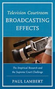 Cover of Television Courtroom Broadcasting Effects: The Empirical Research and the Supreme Court Challenge