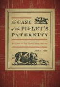 Cover of The Case of the Piglet's Paternity: Trials from the New Haven Colony, 1639-1663