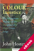 Cover of The Colour of Injustice: The Mysterious Murder of the Daughter of a High Court Judge (eBook)