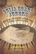 Cover of The Ouija Board Jurors: Mystery, Mischief and Misery in the Jury System