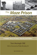 Cover of The Maze Prison: A Hidden Story of Chaos, Anarchy and Politics