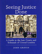 Cover of Seeing Justice Done: A Guide to the Law Courts and Tribunals of Central London