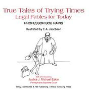 Cover of True Tales of Trying Times: Legal Fables for Today