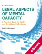 Cover of Legal Aspects of Mental Capacity: A Practical Guide for Health and Social Care Professionals (eBook)