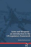 Cover of Arms and Weapons: An Introduction to the UN Regulatory Framework