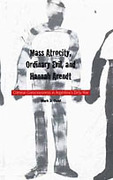 Cover of Mass Atrocity, Ordinary Evil, and Hannah Arendt