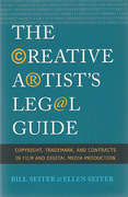 Cover of The Creative Artist's Legal Guide: Copyright, Trademark, and Contracts in Film and Digital Media Production