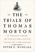 Cover of The Trials of Thomas Morton: An Anglican Lawyer, His Puritan Foes, and the Battle for a New England